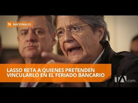 Guillermo Lasso hace una advertencia a quienes lo vinculan con el feriado bancario - Teleamazonas