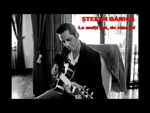 Stefan Banica - La multi ani, de ziua ta!
