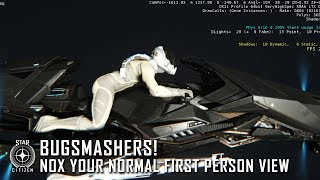 Star Citizen: Bugsmashers! - Nox Your Normal First Person View