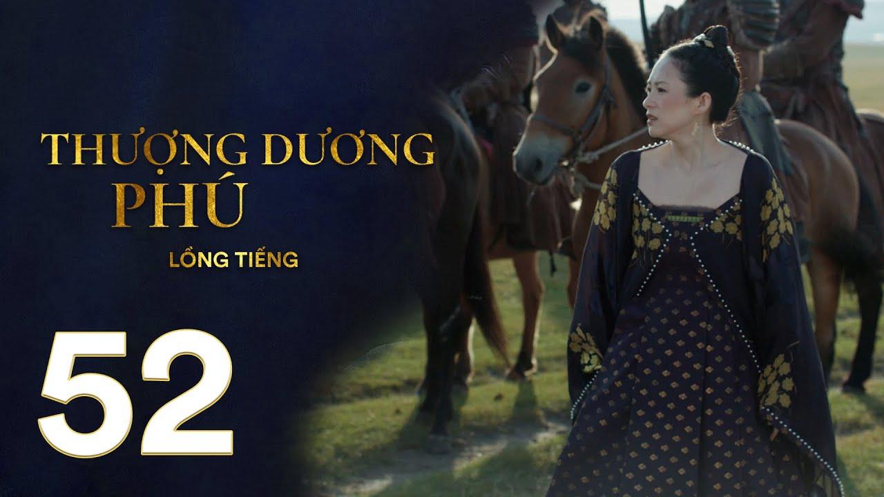 Thượng Dương Phú - Tập 52 [LỒNG TIẾNG]   Phim Cung Đấu Trung Quốc 2021   Chương Tử Di, Tả Tiểu Thanh