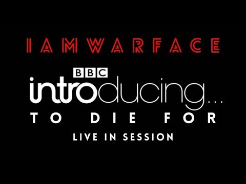 "BBC INTRODUCING IAMWARFACE ""TO DIE FOR"" LIVE IN SESSION"