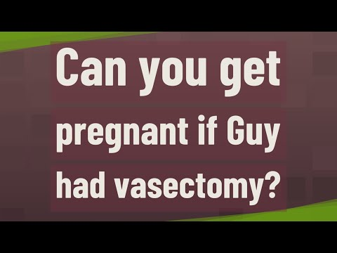 Can you get pregnant if Guy had vasectomy?