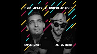 Far Away x Irreplacable (ALI EL BEKRI, DITO INACIO, ADIL MARAKCHI, KARIM HASNAOUI, IMANE BEN LARBI)