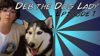 Deb the Dog Lady: Episode 1 Thumbnail