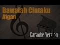 Afgan Bawalah Cintaku Karaoke Version Ayjeeme Karaoke