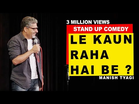 Le Kaun Raha Hai Be? Stand up Comedy by Manish Tyagi