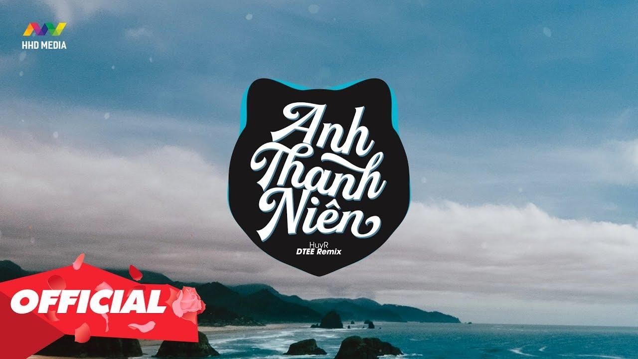 ANH THANH NIÊN – HuyR ( DTEE Remix )