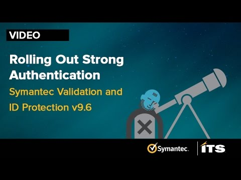 Rolling Out Strong Authentication: Symantec VIP v9.6