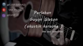 Perlahan Guyonwaton Akustik Karaoke Heppy Asmara Version