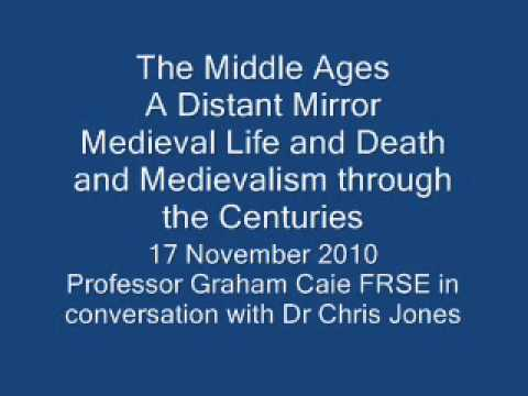 The Middle Ages - A Distant Mirror' Medieval Life and Death and Medievalism through the Centuries