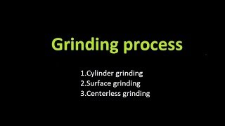 Grinding process|center less grinding process|cylindrical grinding process|surface grinding surface