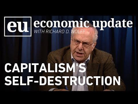 Economic Update: Capitalism's Self-Destruction