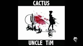 UNCLE TiM - CACTUS