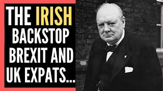 UK Expats and Brexit Part 2 the Irish Backstop Explained