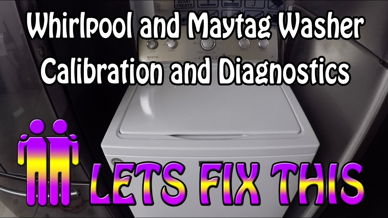 Whirlpool Maytag Top Load Washer Calibration Diagnostics