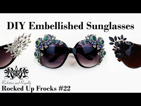 DIY Embellished Sunglasses Tutorial | Rocked Up Frocks #22 by Rockstars and Royalty