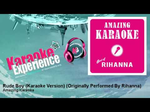 Amazing Karaoke - Rude Boy (Karaoke Version) - Originally Performed By Rihanna