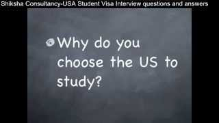 shiksha consultancy usa student visa interview question answers