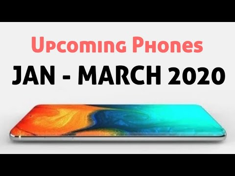 Upcoming Phones from January - March 2020