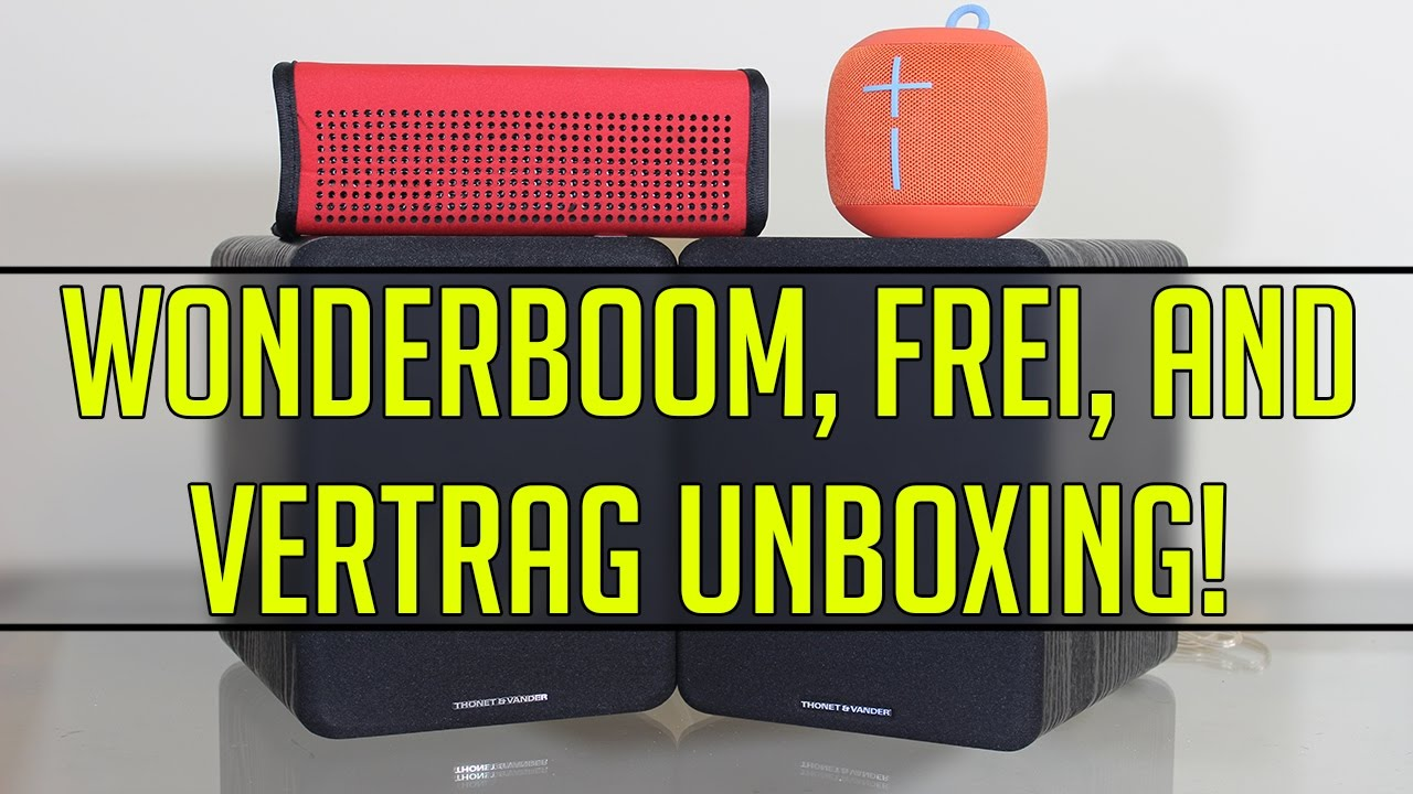 UNBOXING 3 BLUETOOTH SPEAKERS - UE Wonderboom, Thonet and Vander Frei, and Vertrag !