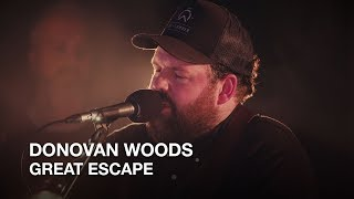 Donovan Woods   Great Escape   First Play Live