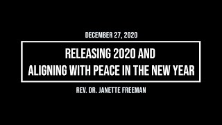 December 27, 2020 - Releasing 2020 and Aligning with Peace in the New Year