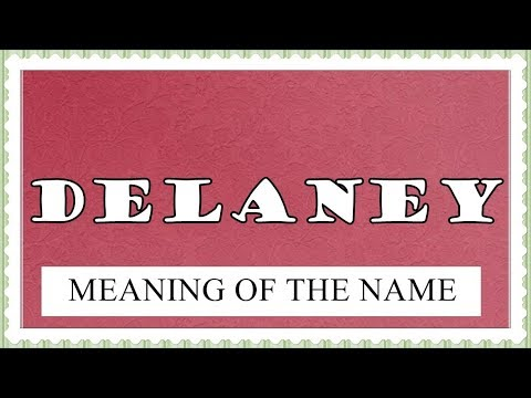 MEANING OF THE NAME DELANEY WITH  FUN FACTS, HOROSCOPE