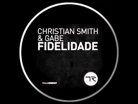 Christian Smith & Gabe   Fidelidade Original Mix