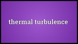 Thermal turbulence Meaning