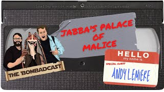 Jabba's Palace of Malice ft: Andy Lemiere | The Bombadcast