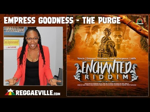 Empress Goodness - The Purge [Enchanted Riddim | Official Audio 2017]