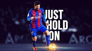 Lionel Messi - Just Hold On  Skills  Goals  20162017 HD