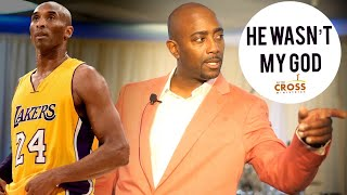 I Loved Kobe but He Wasn't My God - Put Your Trust in GOD