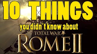 10 Things You Didn't Know About Total War: Rome 2