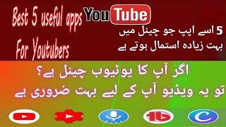 Best 5 Useful Apps For Youtubers || Agr Ap B Youtube Channel Istmal Krty Hy To Ya Video Lazmi Dekhy