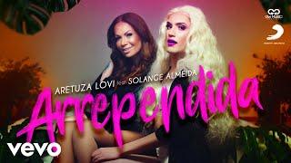 Смотреть клип Aretuza Lovi, Solange Almeida - Arrependida