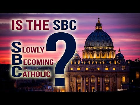 Is The Southern Baptist Convention (SBC) Slowly Becoming Catholic?