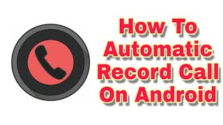 How to record phone calls on android