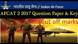 AFCAT 2  2017 QUESTIONS ASKED AND CUT OFF