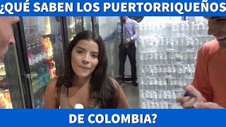 ¿CUÁNTO SABEN LOS PUERTORRIQUEÑOS DE COLOMBIA?
