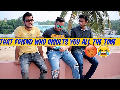 That Friend Who Insults you All The Time|| Hyderabad Diaries