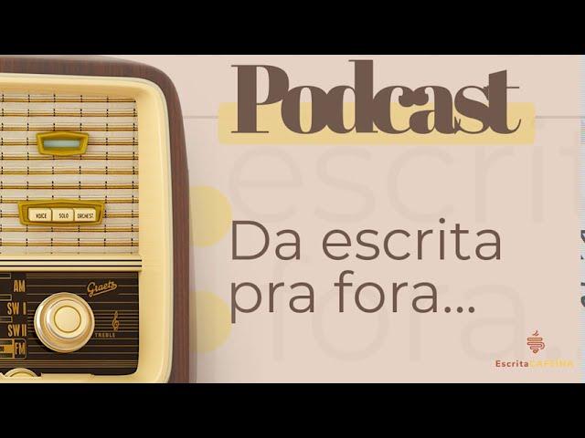 Podcast 3 - Da escrita pra fora...
