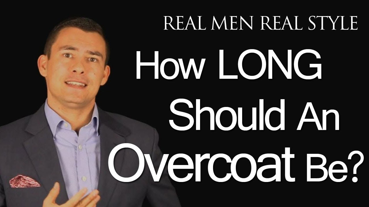 Mens Overcoat Length How Long Should Your Over Coat Be Male