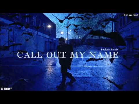 The Weeknd - Call Out My Name (DJ Tronky Bachata Remix) NEW 2018