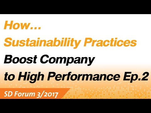 How Sustainability Practices Boost Company to High Performance (2/2) : SET SD Forum 3/2017