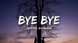 Gryffin, Ivy Adara - Bye Bye (Lyrics)