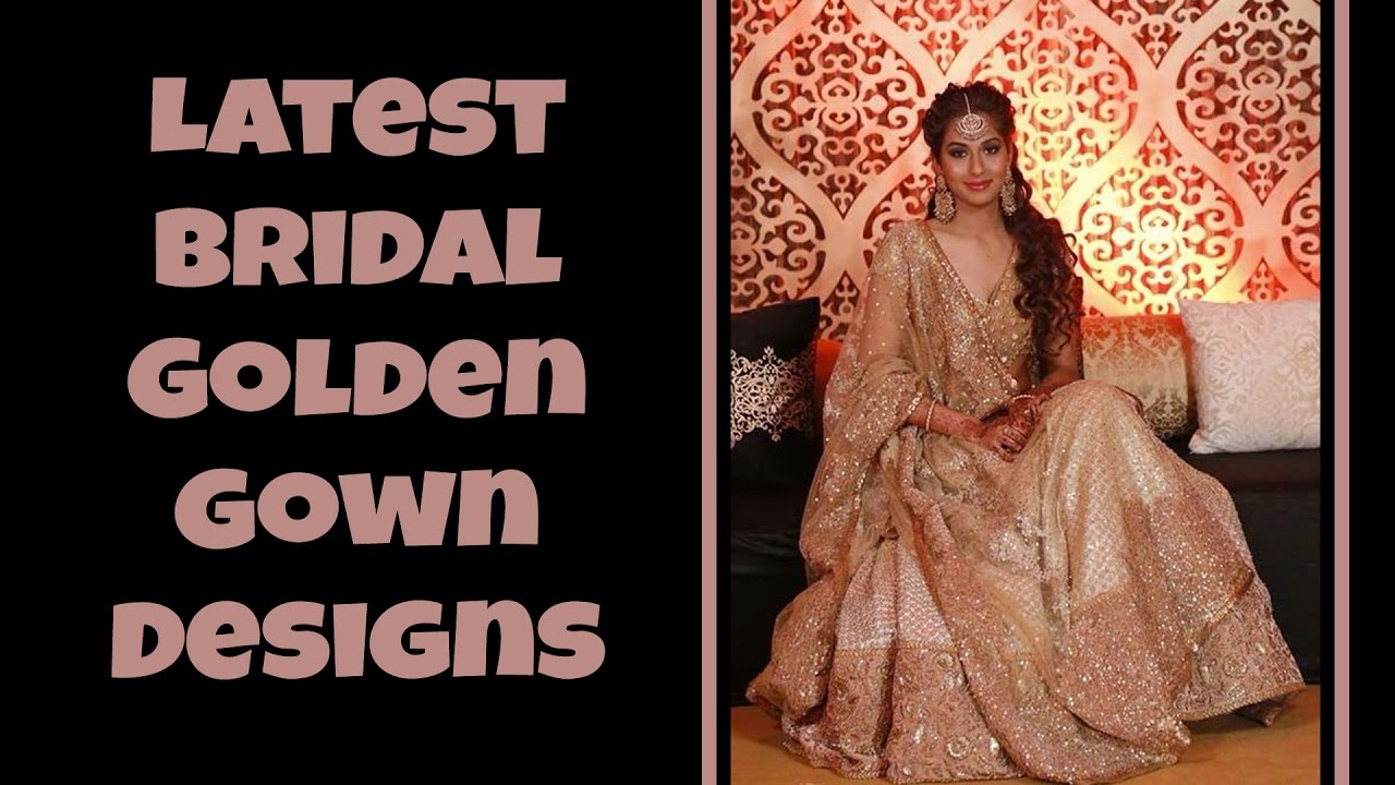 Latest Bridal Golden Gown Designs - YouTube