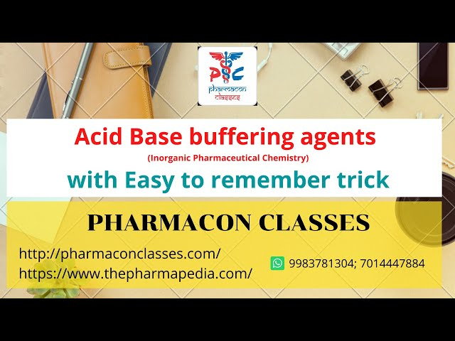 Buffering agents (Inorganic pharmaceutical Chemistry) Easy to remember trick