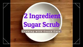 2 Ingredients Sugar Scrub