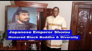 Emperor Shomu Honored Black Buddha & Diversity:Anthony Amp Elmore